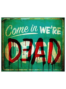 Come in We're Dead Sign Decoration